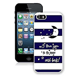 New Unique DIY Antiskid Skin Case For Iphone 5S Art Styles I Love You To The Moon And Back iPhone 5s White Phone Case 017