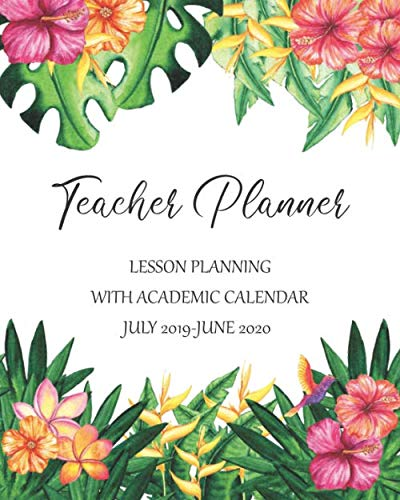 Teacher Planner Lesson Planning With Academic Calendar July 2019 - June 2020: Hawaiian Tropical Cover Design