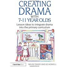 Creating Drama with 7-11 Year Olds: Lesson Ideas to Integrate Drama into the Primary Curriculum (David Fulton...