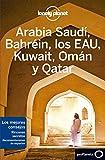 Arabia Saudí, Bahréin, los EAU, Kuwait, Omán y Qatar 2 (Guías de País Lonely Planet) (Spanish Edition)