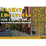 Banksy Locations (and a Tour) Vol.2: More Graffiti Locations from the UK: v. 2