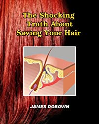The Shocking Truth About Saving Your Hair: Secrets You Need to Know About Losing Hair So You Can Stop From Going Bald