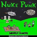 Nuke Punk | Michelle Bowser