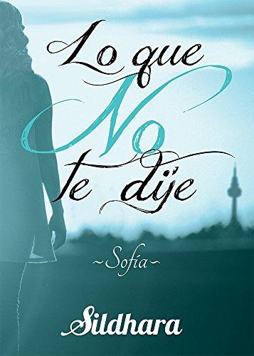 Lo que no te dije : Sofía (Spanish Edition)
