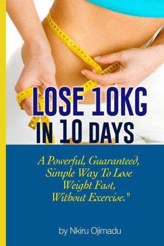 Lose 10kg In 10 Days A Powerful Guaranteed Simple Way To Lose Weight Fast Without Exercise Ojimadu Nkiru Disu Adeola 9781548866235 Amazon Com Books