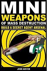 Mini Weapons of Mass Destruction 2 : Build a Secret Agent Arsenal (Paperback)--by John Austin [2011 Edition] Paperback