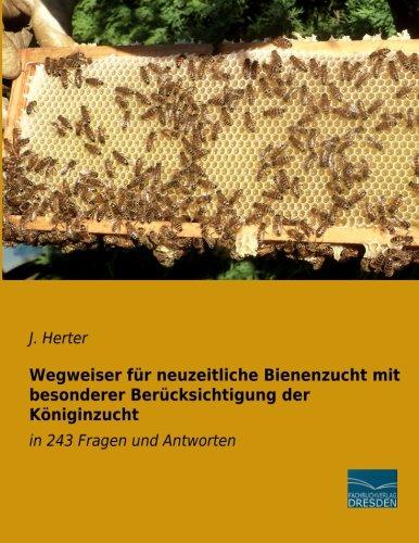 Read Online Wegweiser fuer neuzeitliche Bienenzucht mit besonderer Beruecksichtigung der Koeniginzucht: in 243 Fragen und Antworten (German Edition) ebook