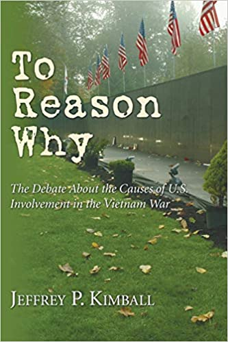 To Reason Why: The Debate about the Causes of U.S. Involvement in the  Vietnam War: Kimball, Jeffrey P.: 9781597523875: Amazon.com: Books
