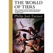 The World of Tiers: Volume One: The Maker of Universes, The Gates of Creation, A Private Cosmos