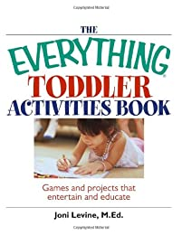 The Everything Toddler Activities Book: Games And Projects That Entertain And Educate (Everything Kids Series)