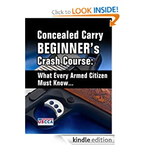 Concealed Carry Beginner's Crash Course - What Every Armed Citizen Must Know About Carrying A Concealed Firearm U.S. Concealed Carry Association