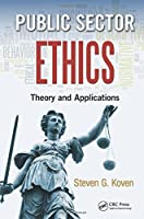 Public Sector Ethics: Theory and Applications Front Cover