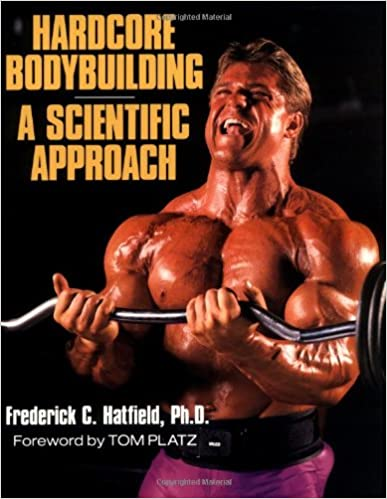 Hardcore Bodybuilding: A Scientific Approach: Frederick Hatfield