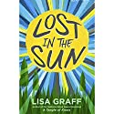 Lost in the Sun Audiobook by Lisa Graff Narrated by Ramón de Ocampo