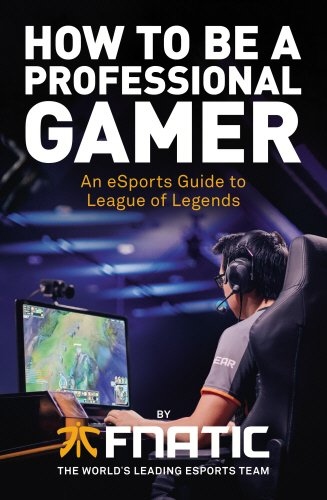 Fnatic How To Be A Professional Gamer An ESports Guide League Of Legends