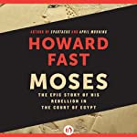 Moses: The Epic Story of His Rebellion in the Court of Egypt   Howard Fast