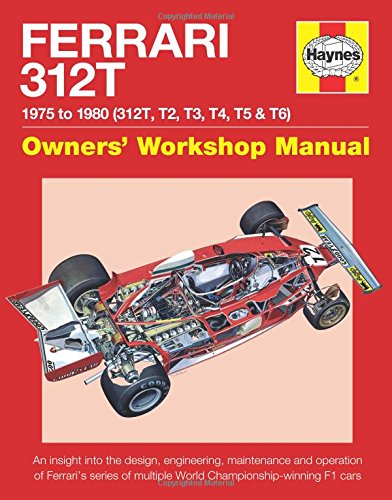 Ferrari 312T 1975 to 1980 (312T, T2, T3, T4, T5 & T6): An insight into the design, engineering, maintenance and operation of Ferrari's series of ... F1 cars (Owners' Workshop Manual) (F1 Car Guide)