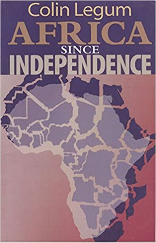 Africa Since Independence Colin Legum Colin Legum - What does this map tells us about african independence