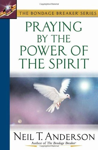 Download By Neil T. Anderson - Praying by the Power of the Spirit (6.1.2003) ebook