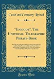 ''unicode,'' the Universal Telegraphic Phrase-Book: A Code of Cypher Words for Commercial, Domestic, and Familiar Phrases in Ordinary Use in Inland and ... Firms Who Are Unicode Users (Classic Reprint)