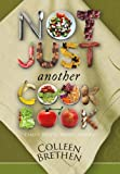 Not Just Another Cookbook, Colleen Brethen, 1939710111