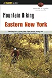 Mountain Biking Eastern New York: Seventy-Four Epic Rides From North Jersey And Long Island To The Adirondacks (Regional Mountain Biking Series)