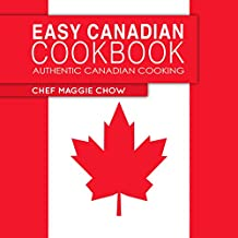 Easy Canadian Cookbook: Authentic Canadian Cooking (Canada, Canadian Recipes, Canadian Cookbook, Canadian Cooking, Canadian Food Book 1)