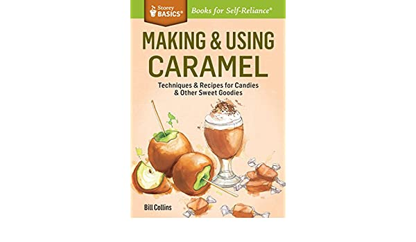 Making & Using Caramel: Techniques & Recipes for Candies & Other Sweet Goodies. A Storey BASICS® Title (English Edition) eBook: Bill Collins: Amazon.es: ...