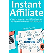 Instant Affiliate (2016 Training): 2 Ways to Jumpstart Your Affiliate Marketing Business and Make Quick Cash This Month
