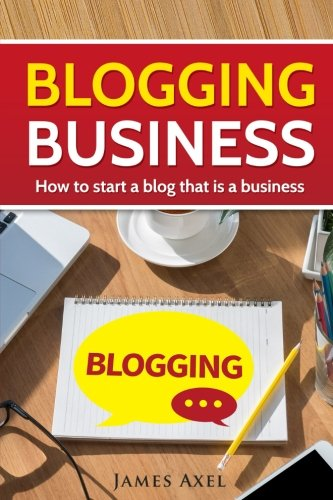 51u8Q0opqnL - Blogging Business: How to start a blog that is a business.