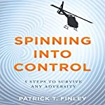 Spinning into Control: 5 Steps to Survive Any Adversity | Patrick T. Finley