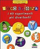 Gioco scienza : i 60 esperimenti più divertenti
