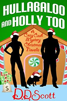 Hullabaloo and Holly Too ( A Cozy Cash Mystery Christmas Novella) (The Cozy Cash Mysteries Book 3) by [Scott, D. D.]