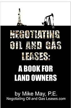 Negotiating Oil and Gas Leases: A Book for Land Owners by [May, Mike]