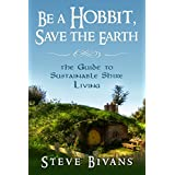 Be a Hobbit, Save the Earth: the Guide to Sustainable Shire Living