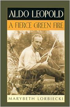 Book Aldo Leopold: A Fierce Green Fire by Marybeth Lorbiecki (1999-06-10)