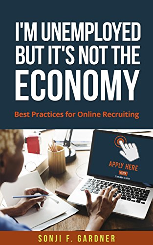 I'm Unemployed But It's Not The Economy: Best Practices for Online Recruiting