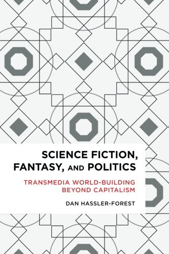 Science Fiction, Fantasy, and Politics: Transmedia World-Building Beyond Capitalism (Radical Cultural Studies)