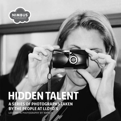 Hidden Talent: A Series Of Photographs Taken By The People At Lloyd's   Lessons In Photography By Nimbus PDF