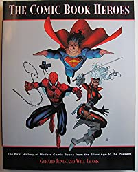 The Comic Book Heroes: The First History of Modern Comic Books - From the Silver Age to the Present