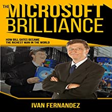 The Microsoft Brilliance: How Bill Gates Became the Richest Man in the World Audiobook by Ivan Fernandez Narrated by Kent Bates