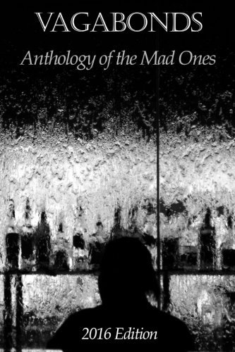Vagabonds: Anthology of the Mad Ones: 2016 Edition