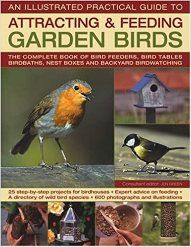 Download The Illustrated Practical Guide to Birds in the Garden: The Complete Book of Bird Feeders, Bird Tables, Birdbaths, Nest Boxes and Backyard Birdwatching PDF, azw (Kindle)