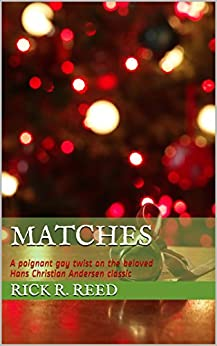 Matches: A poignant gay twist on the beloved Hans Christian Andersen classic by [Reed, Rick R.]