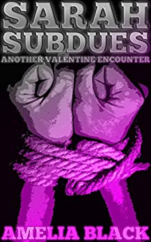 Sarah Subdues: Another Valentine Encounter (Holiday Encounters Book 2) by [Black, Amelia]