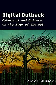 Digital Outback: Cyberpunk and Culture on the Edge of the Net by [Messer, Daniel]