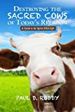 Destroying the Sacred Cows of Today's Religion, Paul Roddy, 1482706741