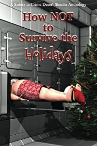 How NOT to Survive the Holidays: Sisters in Crime Desert Sleuths Chapter Anthology (Volume 1)