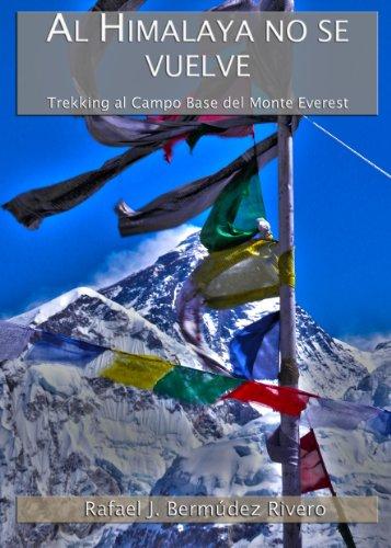 Descargar Libro Al Himalaya No Se Vuelve: Trekking Al Campo Base Del Monte Everest Rafael J. Bermudez