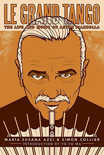 Le Grand Tango: The Life and Music of Astor Piazzolla (2017 Updated and Expanded